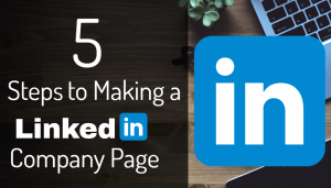 5 Steps to Making a LinkedIn Company Page