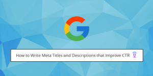 How to Write Meta Titles and Meta Descriptions to Improve Your CTR