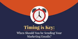 When Should You be Sending Your Marketing Emails? – Timing is Key
