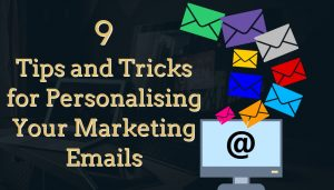 9 Tips and Tricks for Personalising Your Marketing Emails