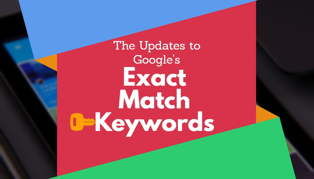 The Updates to Google's Exact Match Keywords