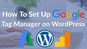 How To Set Up Google Tag Manager on WordPress
