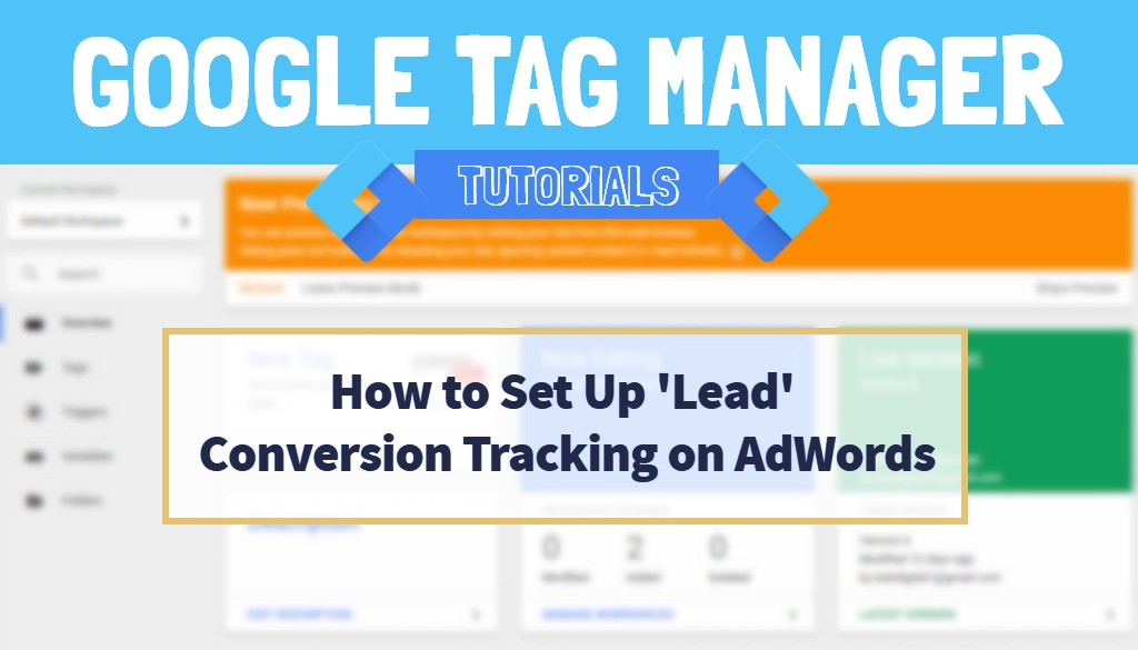 How to Set Up 'Lead' Conversions on AdWords using Google Tag Manager | Tutorial