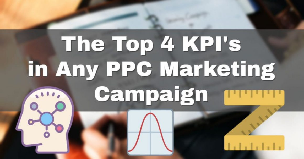 The top 4 KPI's in any PPC Marketing Campaign.